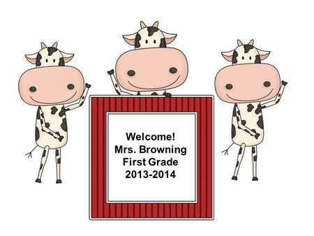 Welcome! Mrs. Browning First Grade 2013-2014. Meet the Teacher Mrs. Crystal Browning My husband and I both grew up in the Kernersville area. 2 boys 20.