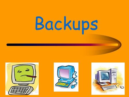 Backups. What is a backup. A backup is when someone copies some data (like you may copy and paste your schoolwork!) and sends it to another workstation.