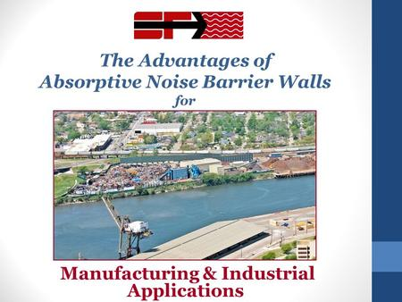 The Advantages of Absorptive Noise Barrier Walls for Manufacturing & Industrial Applications.