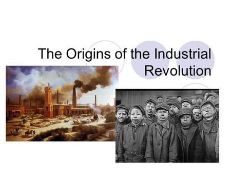 The Origins of the Industrial Revolution. Agricultural Rev. brought about the Industrial Rev.