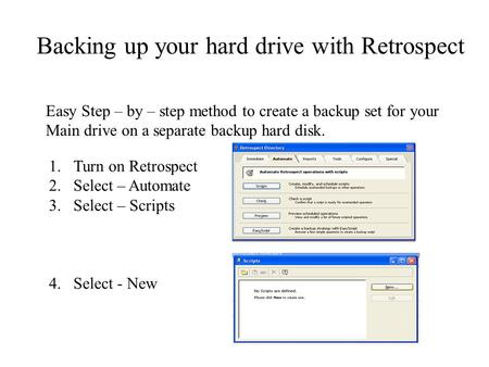 Easy Step – by – step method to create a backup set for your Main drive on a separate backup hard disk. 1.Turn on Retrospect 2.Select – Automate 3.Select.