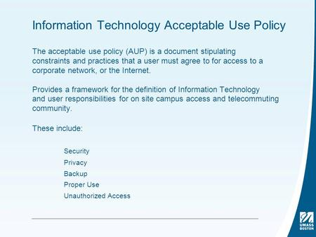 Information Technology Acceptable Use Policy The acceptable use policy (AUP) is a document stipulating constraints and practices that a user must agree.