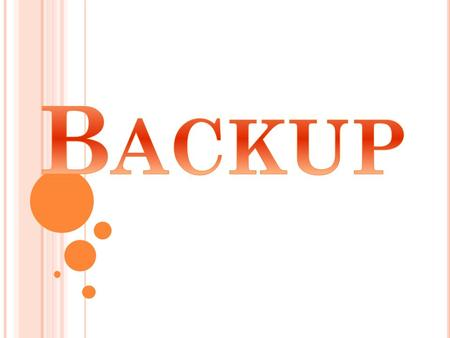 M EANING A backup or the process of backing up is making copies of data which may be used to restore the original after a data loss event. Chutipon Hirankanokkul.