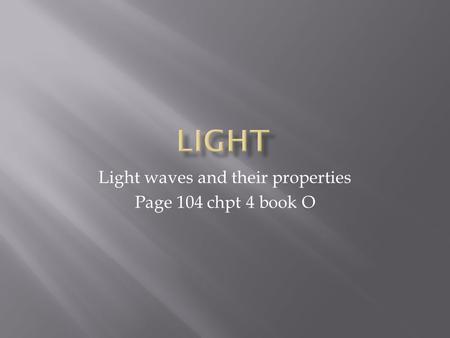 Light waves and their properties Page 104 chpt 4 book O.