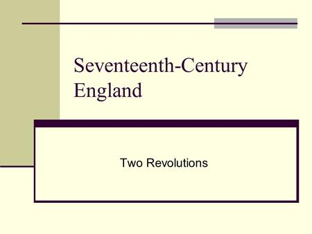 Seventeenth-Century England Two Revolutions. Broad significance Origin of capitalism Made industrial revolution possible, or likely Changed the way the.