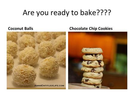 Are you ready to bake???? Coconut BallsChocolate Chip Cookies.