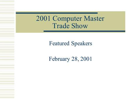 2001 Computer Master Trade Show Featured Speakers February 28, 2001.