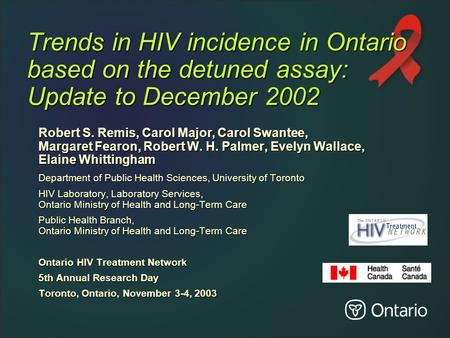 Trends in HIV incidence in Ontario based on the detuned assay: Update to December 2002 Robert S. Remis, Carol Major, Carol Swantee, Margaret Fearon, Robert.