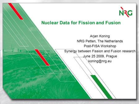Nuclear Data for Fission and Fusion Arjan Koning NRG Petten, The Netherlands Post-FISA Workshop Synergy between Fission and Fusion research June 25 2009,