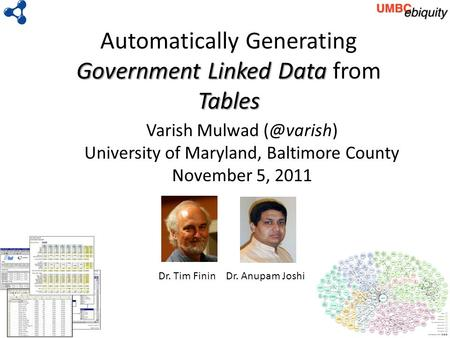 Government Linked Data Tables Automatically Generating Government Linked Data from Tables Varish Mulwad University of Maryland, Baltimore County.