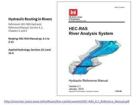Hydraulic Routing in Rivers Reference: HEC-RAS Hydraulic Reference Manual, Version 4.1, Chapters 1 and 2 Reading: HEC-RAS Manual pp. 2-1 to 2-12 Applied.