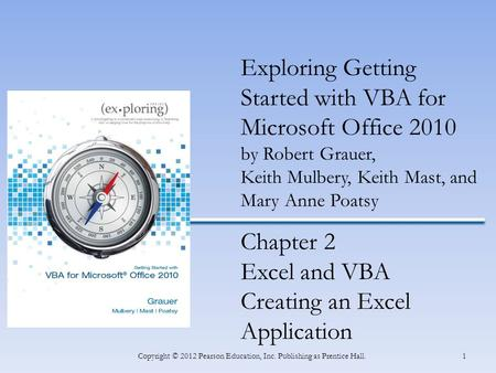 INSERT BOOK COVER 1Copyright © 2012 Pearson Education, Inc. Publishing as Prentice Hall. Exploring Getting Started with VBA for Microsoft Office 2010 by.