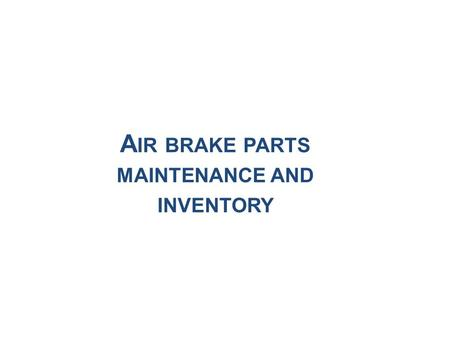 A IR BRAKE PARTS MAINTENANCE AND INVENTORY. I NDEX Introduction Company Profile About Existing System Need for the New System Software Tools Used Entity.
