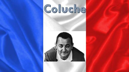 I.Presentation: In France, Coluche is a famous personality. Michel (Gerard Joseph ) Colucci nicknamed Coluche is a French comedian and actor, born on.