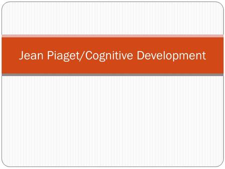 Jean Piaget/Cognitive Development. First of all, what is cognition? Cognition refers to all of the mental activities associated with thinking, knowing,