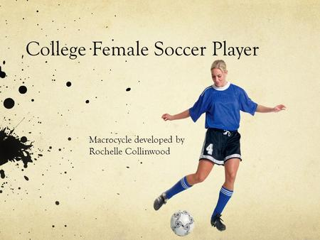 College Female Soccer Player Macrocycle developed by Rochelle Collinwood.