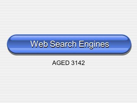 Web Search Engines AGED 3142. Search Engines Search engines (most have directories, too)  Yahoo www.yahoo.com  AltaVista www.altavista.com  Lycos www.lycos.com.