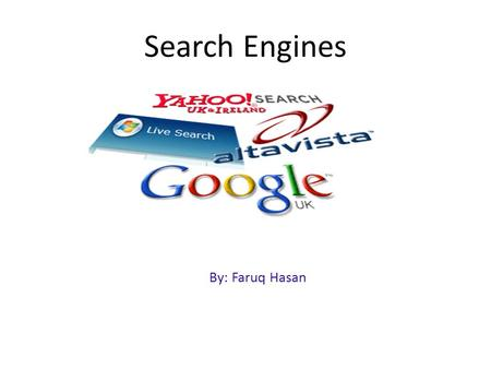 Search Engines By: Faruq Hasan. 2 Today's Coverage ● Introduction ● Types of Search Engines ● Components of a Search Engine ● Semantics and Relevancy.