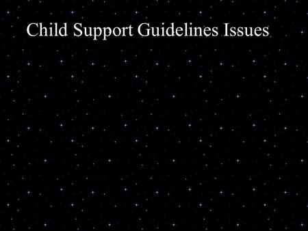 Child Support Guidelines Issues. Agenda Parenting Time Order v. Actual Overnights Adjustment for supporting other children (2009 CFSC) Multiple/simultaneous.