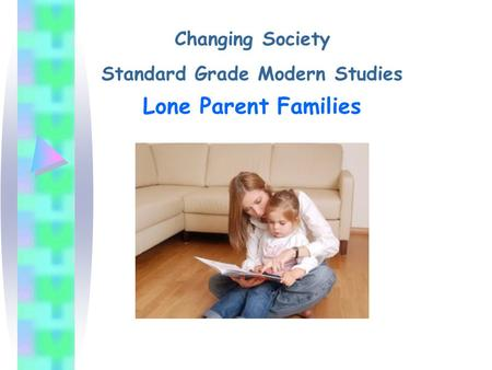 Changing Society Standard Grade Modern Studies Lone Parent Families.
