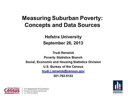 Hofstra University September 26, 2013 Trudi Renwick Poverty Statistics Branch Social, Economic and Housing Statistics Division U.S. Bureau of the Census.