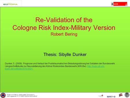 Project co funded by the European Commission – Grant Agreement N° 07.030601/2006/447903/SUB/A3'' SEPET+D Re-Validation of the Cologne Risk Index-Military.