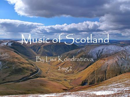 Music of Scotland By Lisa Kondratieva, 2mg2. First, some music instruments: The bagpipe The lute.
