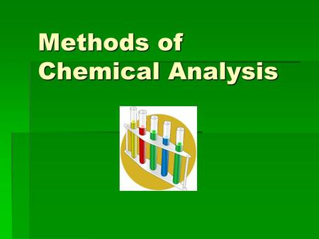 Methods of Chemical Analysis. Selecting an Analytical Technique  Organic vs. Inorganic materials  Organic:  Inorganic:  Quantitative vs. Qualitative.