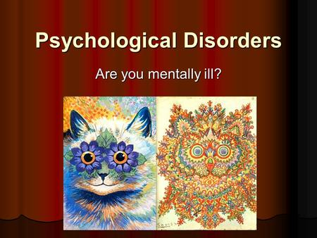 Psychological Disorders Are you mentally ill?. How do we classify psychological disorders? Diagnostic and Statistical Manual of Mental Disorders (DSM)