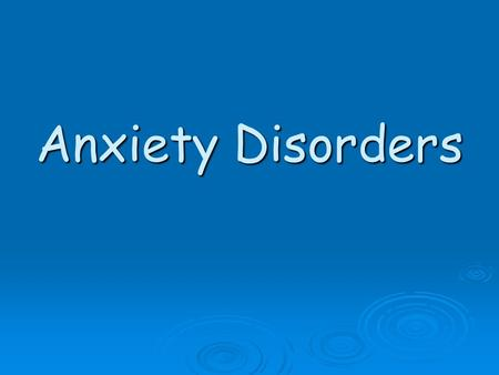 Anxiety Disorders. a group of conditions where the primary symptoms are anxiety or defenses against anxiety. will The patient fears something awful will.