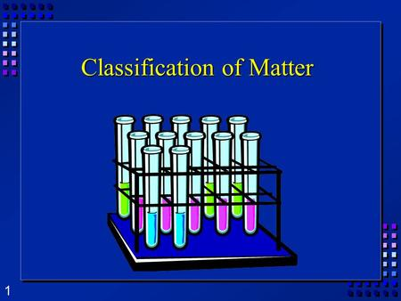 1 Classification of Matter. 2 Classifying Matter by Composition Homogeneous – matter with a uniform composition Heterogeneous - matter without a uniform.
