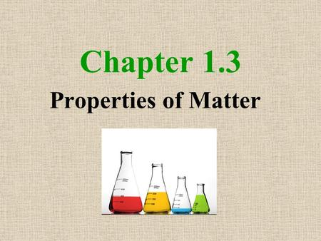 Chapter 1.3 Properties of Matter. Intensive Properties Independent of the amount of the sample Used for Identification Examples: temperature, melting.