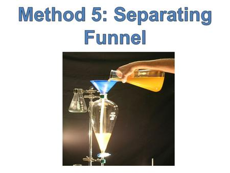 A separating funnel is a container which has a tap at the bottom, allowing you to drain off one liquid before the other.