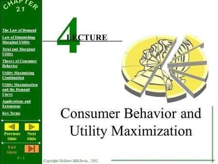 4 - 1 Copyright McGraw-Hill/Irwin, 2002 The Law of Demand Law of Diminishing Marginal Utility Total and Marginal Utility Theory of Consumer Behavior Utility.