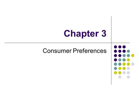 Chapter 3 Consumer Preferences. Chapter 3 Objectives Things you should learn/understand from this chapter: Preferences and constrained choice-making Assumptions.