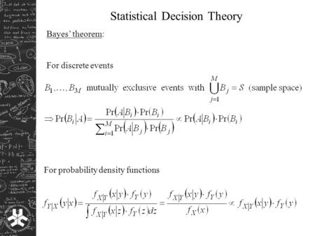 Statistical Decision Theory Bayes' theorem: For discrete events For probability density functions.