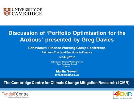 The Cambridge Centre for Climate Change Mitigation Research (4CMR) Discussion of 'Portfolio Optimisation for the Anxious' presented by Greg Davies Behavioural.