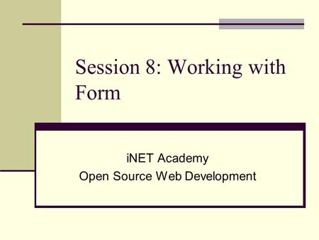 Session 8: Working with Form iNET Academy Open Source Web Development.