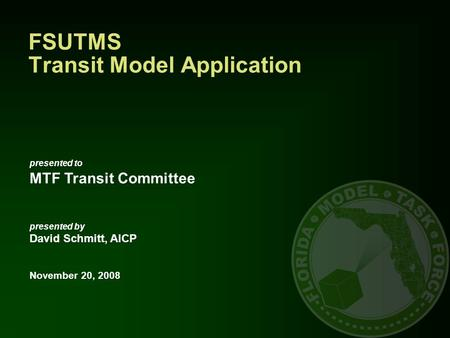 Presented to MTF Transit Committee presented by David Schmitt, AICP November 20, 2008 FSUTMS Transit Model Application.