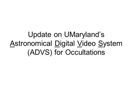 Update on UMaryland's Astronomical Digital Video System (ADVS) for Occultations.