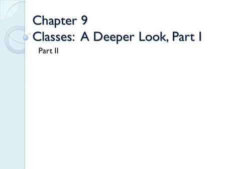 Chapter 9 Classes: A Deeper Look, Part I Part II.