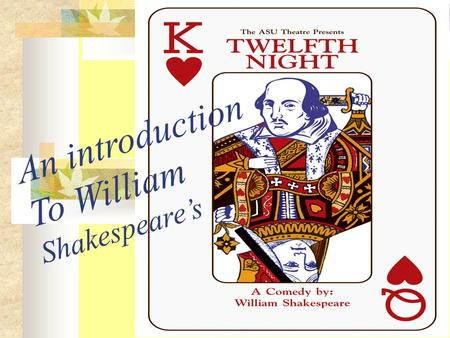 An introduction To William Shakespeare's. First, introducing Shakespeare…