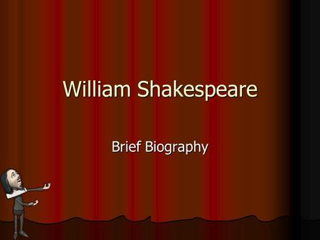 "William Shakespeare Brief Biography. ""reconstruction of a dinosaur from a few bits of bone stuck together with plaster"" -Mark Twain on the creation of."