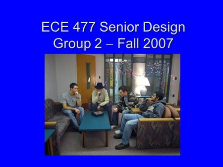 ECE 477 Senior Design Group 2  Fall 2007. Outline Project overviewProject overview Design Challenges FacedDesign Challenges Faced ECE 270/362 knowledge.