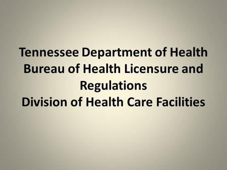 Tennessee Department of Health Bureau of Health Licensure and Regulations Division of Health Care Facilities.