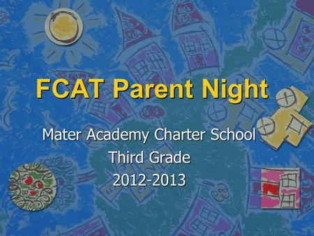FCAT Parent Night Mater Academy Charter School Third Grade 2012-2013.