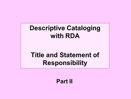 Descriptive Cataloging with RDA Title and Statement of Responsibility