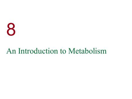 8 An Introduction to Metabolism.