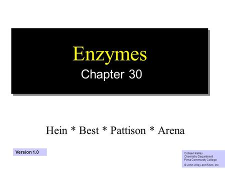 1 Enzymes Chapter 30 Hein * Best * Pattison * Arena Colleen Kelley Chemistry Department Pima Community College © John Wiley and Sons, Inc. Version 1.0.