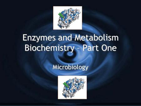 Enzymes and Metabolism Biochemistry – Part One Microbiology.